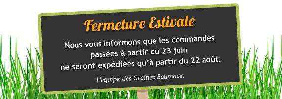 Fermeture estivale - Graines Baumaux